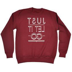 Funny Novelty Sweatshirt Jumper Top - Just Let It Go