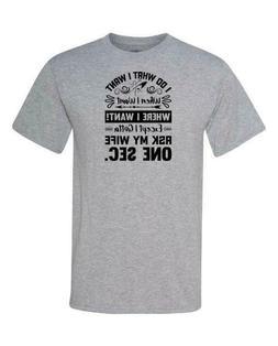 T Shirt Clothes Men I What I Want Funny Phrase tshirt Gray